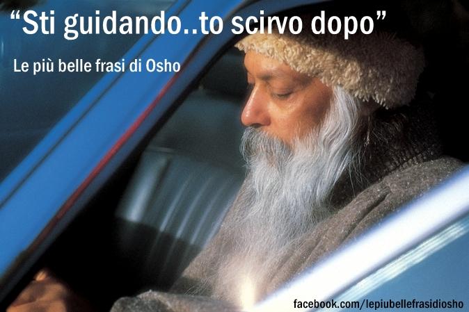 """""""Sti guidando..to scirvo dopo"""" - Le più belle frasi di Osho"""